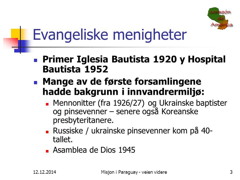 12.12.2014Misjon i Paraguay - veien videre3 Evangeliske menigheter Primer Iglesia Bautista 1920 y Hospital Bautista 1952 Mange av de første forsamling