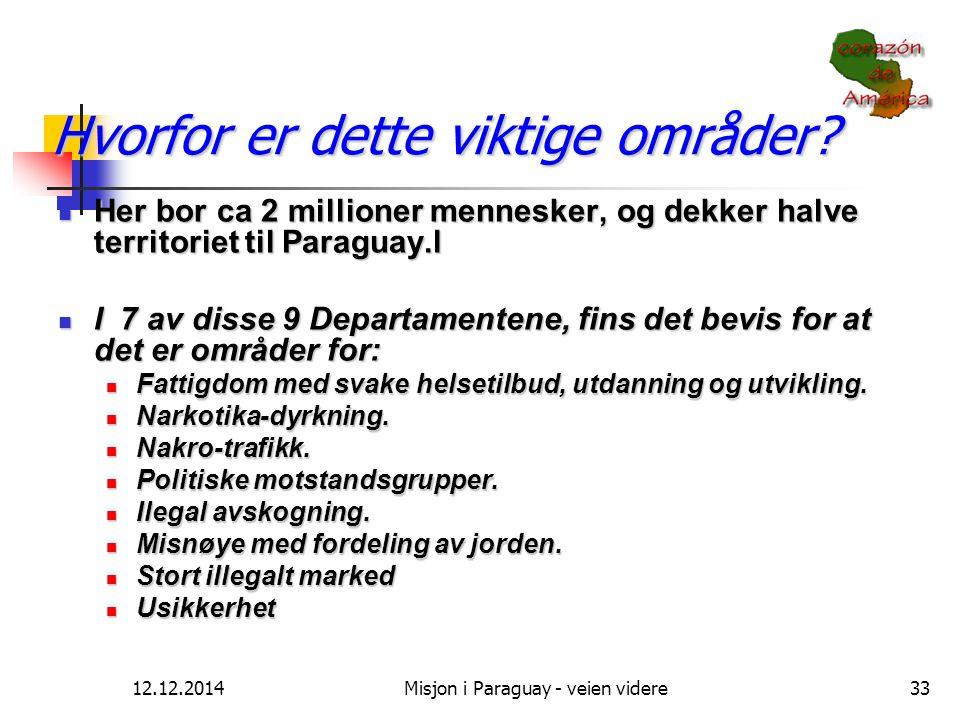 12.12.2014Misjon i Paraguay - veien videre33 Hvorfor er dette viktige områder? Her bor ca 2 millioner mennesker, og dekker halve territoriet til Parag