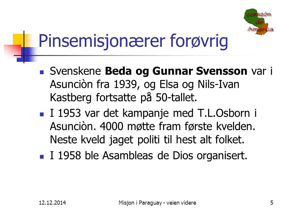 12.12.2014Misjon i Paraguay - veien videre5 Pinsemisjonærer forøvrig Svenskene Beda og Gunnar Svensson var i Asunciòn fra 1939, og Elsa og Nils-Ivan K