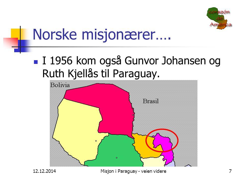 12.12.2014Misjon i Paraguay - veien videre7 Norske misjonærer…. I 1956 kom også Gunvor Johansen og Ruth Kjellås til Paraguay.