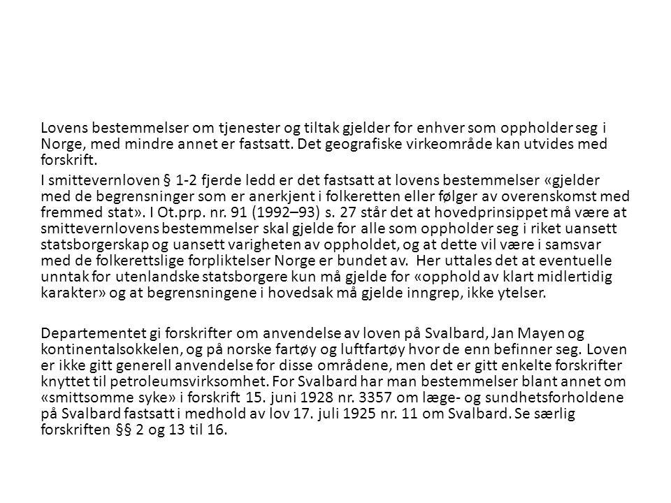 Lovens bestemmelser om tjenester og tiltak gjelder for enhver som oppholder seg i Norge, med mindre annet er fastsatt.