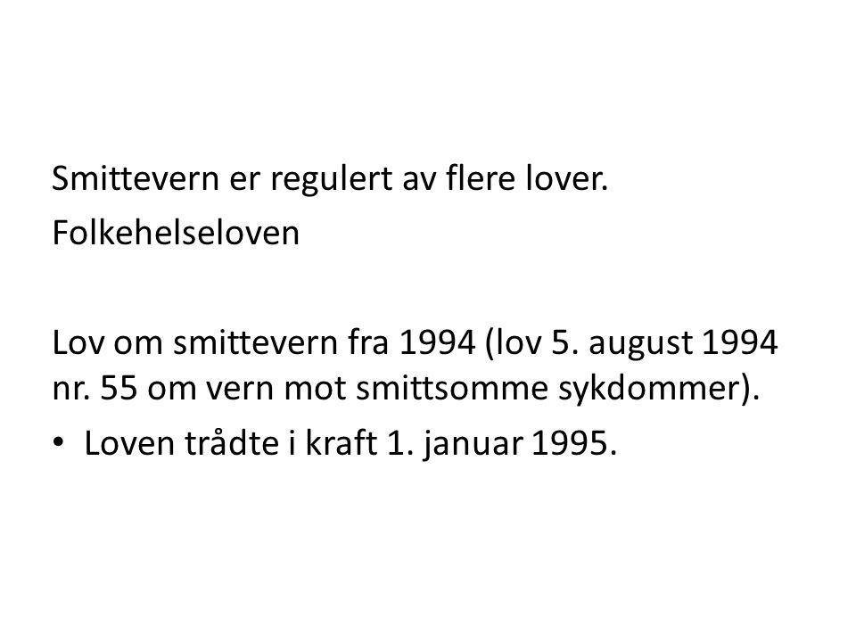 Smittevern er regulert av flere lover.Folkehelseloven Lov om smittevern fra 1994 (lov 5.
