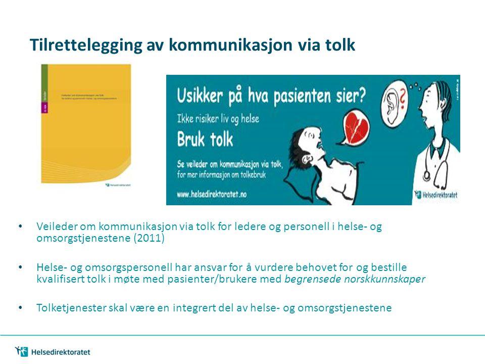 Tilrettelegging av kommunikasjon via tolk Veileder om kommunikasjon via tolk for ledere og personell i helse- og omsorgstjenestene (2011) Helse- og omsorgspersonell har ansvar for å vurdere behovet for og bestille kvalifisert tolk i møte med pasienter/brukere med begrensede norskkunnskaper Tolketjenester skal være en integrert del av helse- og omsorgstjenestene