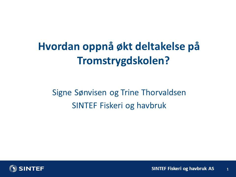 SINTEF Fiskeri og havbruk AS 1 Hvordan oppnå økt deltakelse på Tromstrygdskolen.