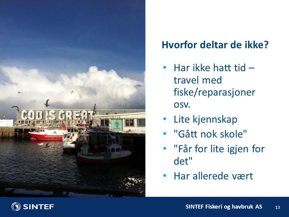 SINTEF Fiskeri og havbruk AS Hvorfor deltar de ikke.