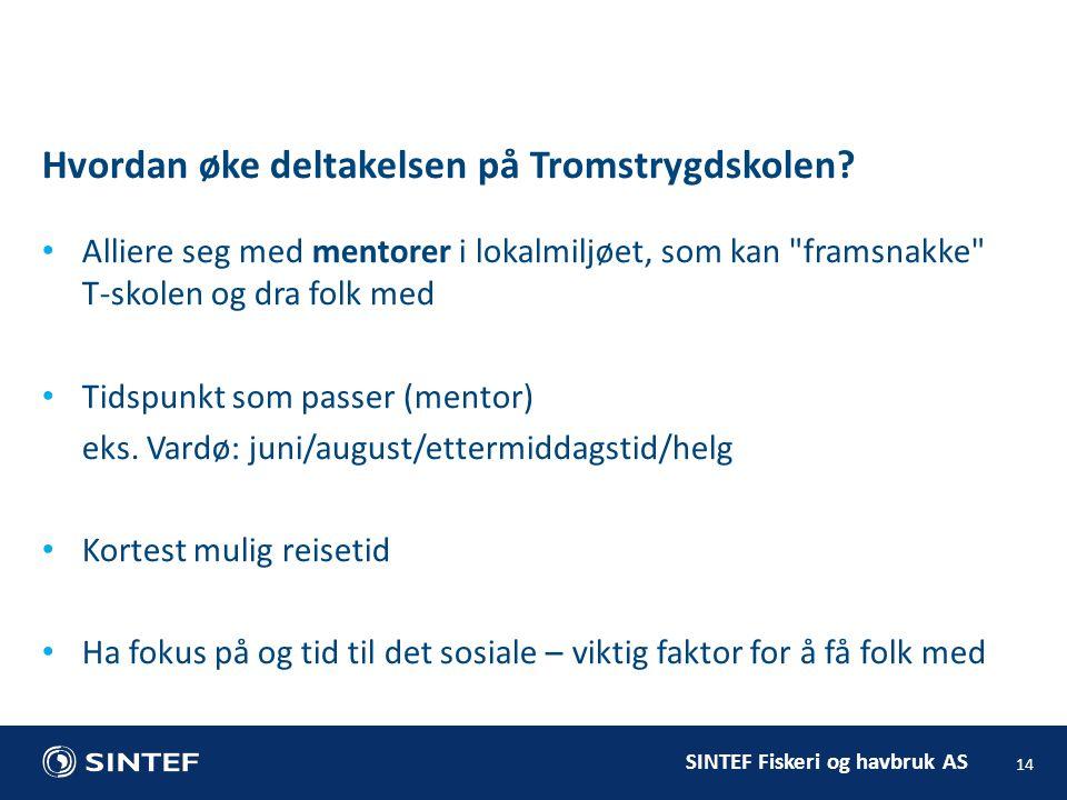 SINTEF Fiskeri og havbruk AS Hvordan øke deltakelsen på Tromstrygdskolen.