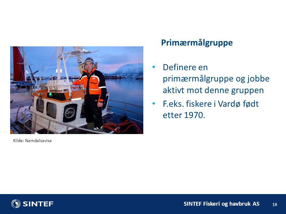 SINTEF Fiskeri og havbruk AS Primærmålgruppe 18 Definere en primærmålgruppe og jobbe aktivt mot denne gruppen F.eks.