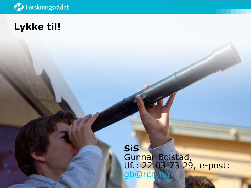 Lykke til! SiS Gunnar Bolstad, tlf.: 22 03 73 29, e-post: gb@rcn.no gb@rcn.no