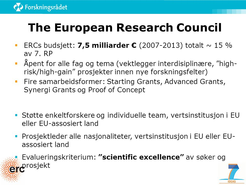 The European Research Council  ERCs budsjett: 7,5 milliarder € (2007-2013) totalt ~ 15 % av 7.