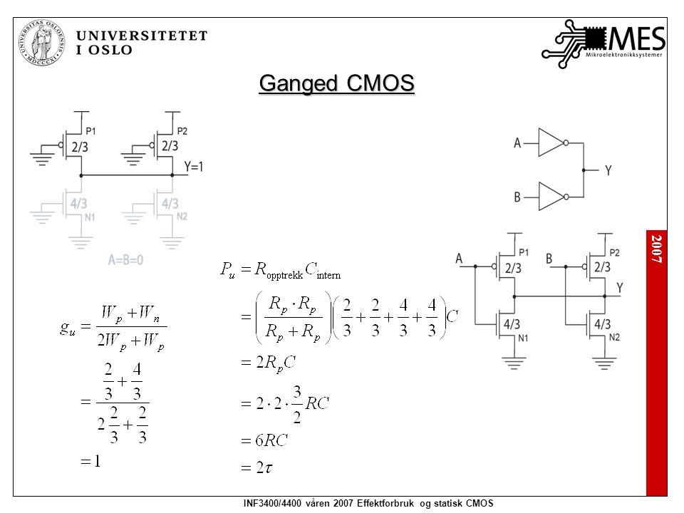 2007 INF3400/4400 våren 2007 Effektforbruk og statisk CMOS Ganged CMOS