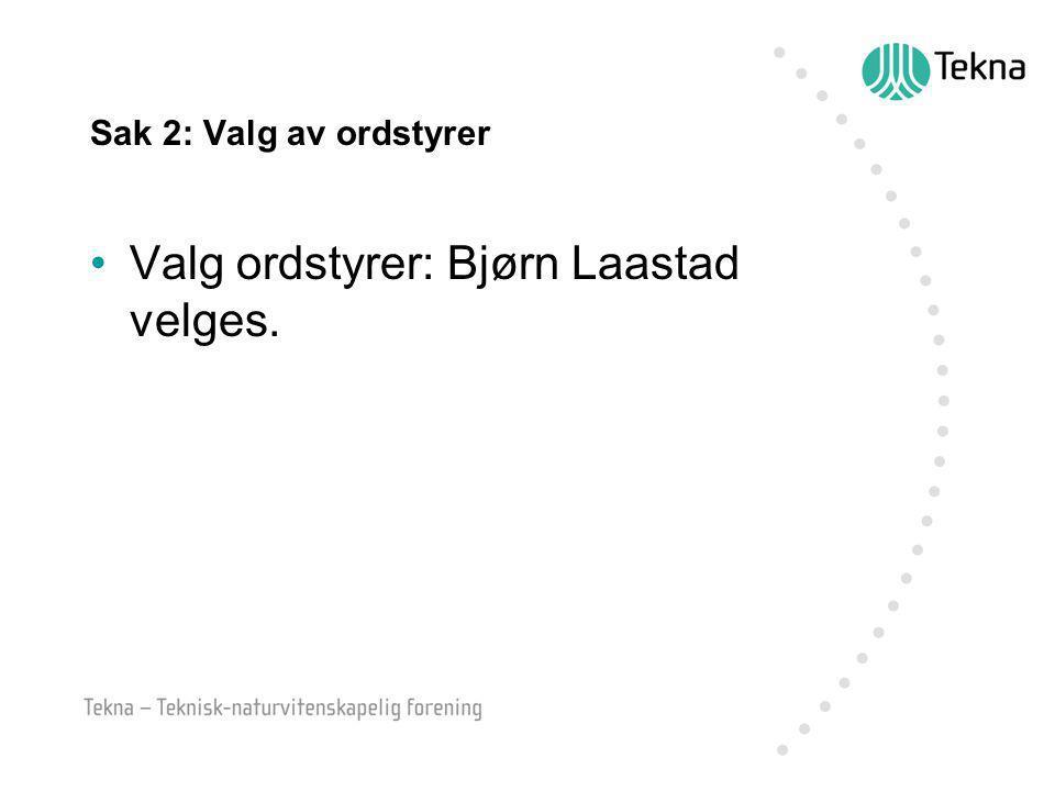 Sak 2: Valg av ordstyrer Valg ordstyrer: Bjørn Laastad velges.