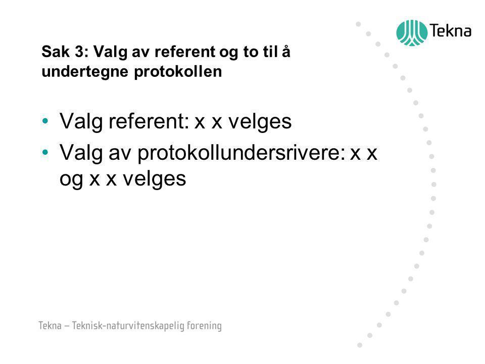 Sak 3: Valg av referent og to til å undertegne protokollen Valg referent: x x velges Valg av protokollundersrivere: x x og x x velges