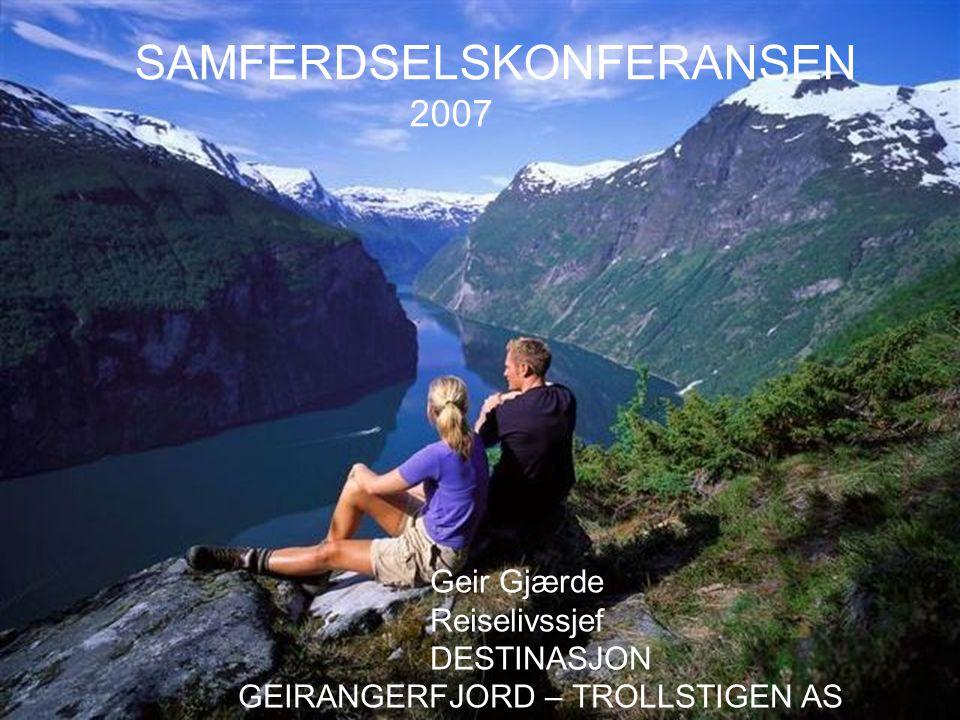 SAMFERDSELSKONFERANSEN 2007 Geir Gjærde Reiselivssjef DESTINASJON GEIRANGERFJORD – TROLLSTIGEN AS