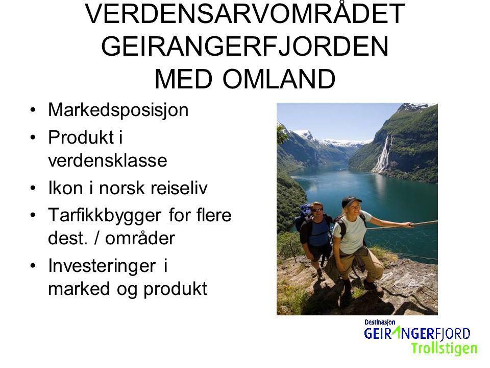 VERDENSARVOMRÅDET GEIRANGERFJORDEN MED OMLAND Markedsposisjon Produkt i verdensklasse Ikon i norsk reiseliv Tarfikkbygger for flere dest. / områder In