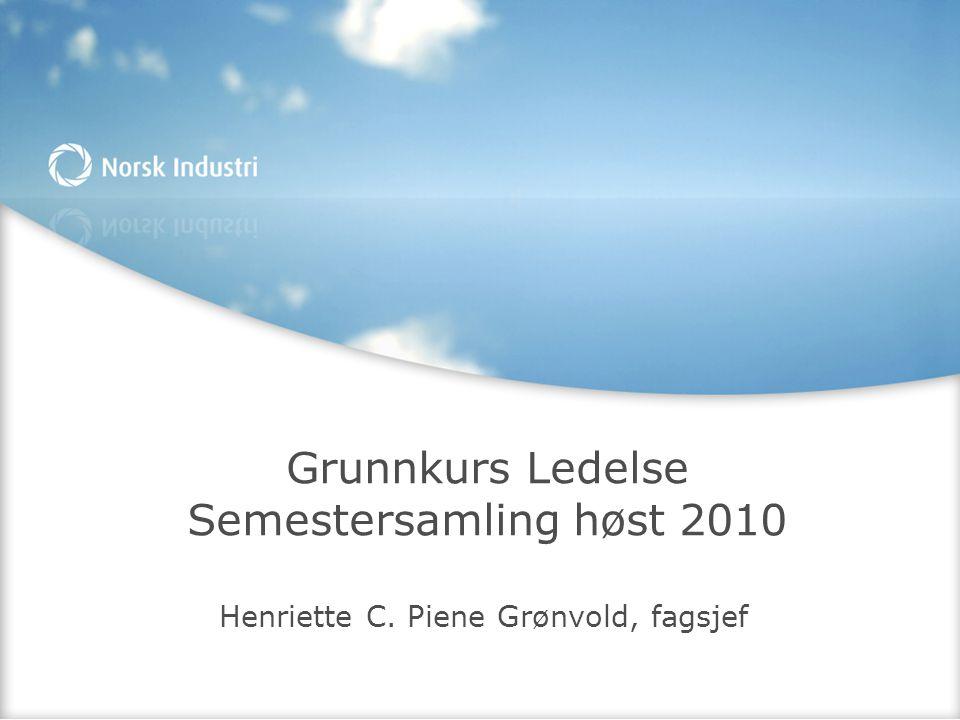 Grunnkurs Ledelse Semestersamling høst 2010 Henriette C. Piene Grønvold, fagsjef