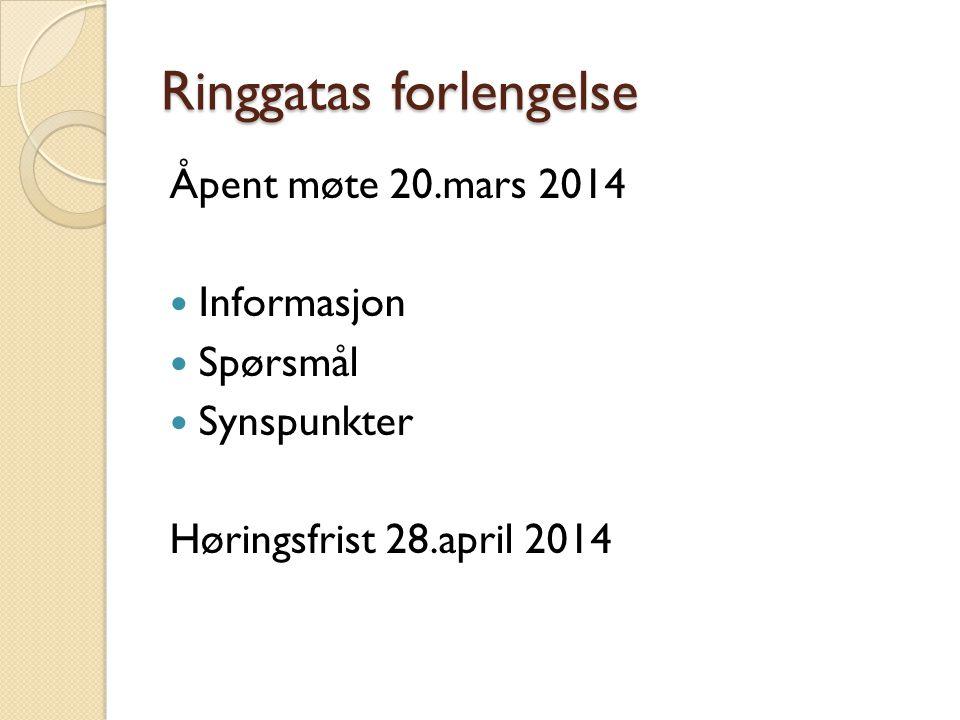 Ringgatas forlengelse Åpent møte 20.mars 2014 Informasjon Spørsmål Synspunkter Høringsfrist 28.april 2014