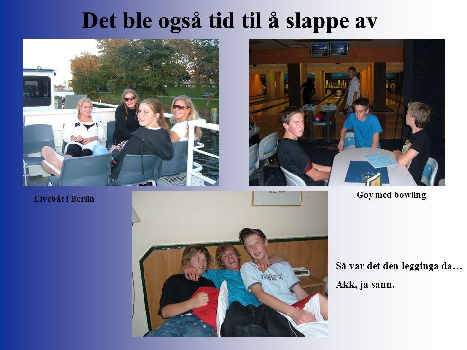 Det ble også tid til å slappe av Elvebåt i Berlin Gøy med bowling Så var det den legginga da… Akk, ja sann.