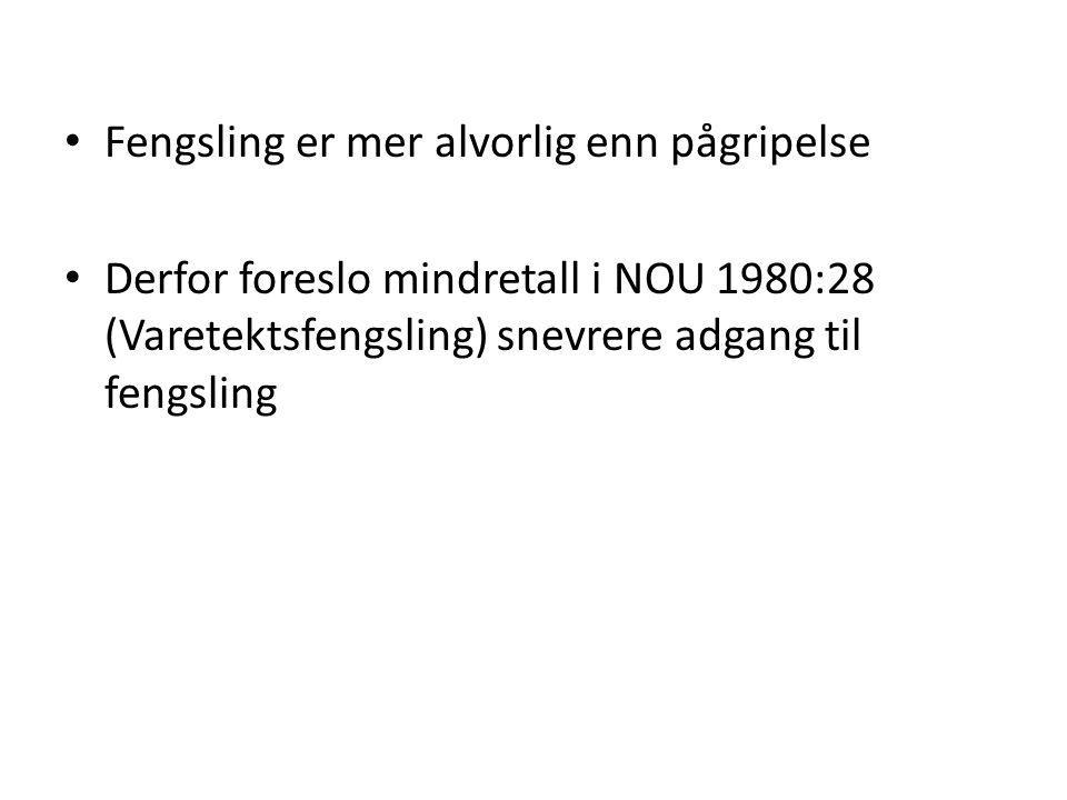 Fengsling er mer alvorlig enn pågripelse Derfor foreslo mindretall i NOU 1980:28 (Varetektsfengsling) snevrere adgang til fengsling