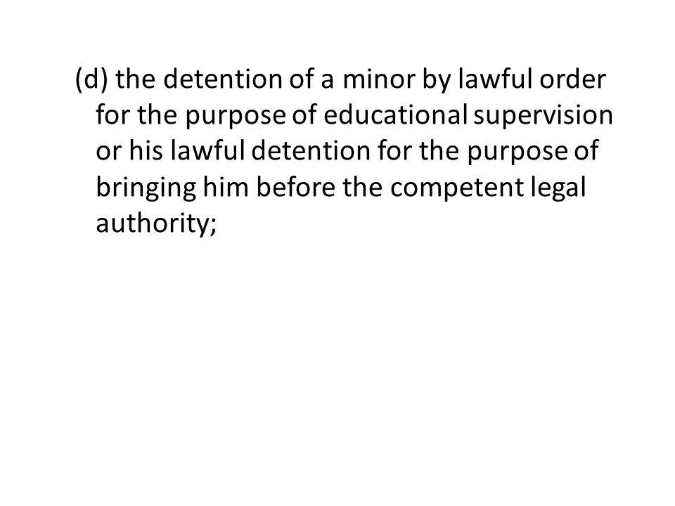 (d) the detention of a minor by lawful order for the purpose of educational supervision or his lawful detention for the purpose of bringing him before