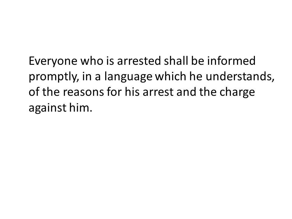 Everyone who is arrested shall be informed promptly, in a language which he understands, of the reasons for his arrest and the charge against him.