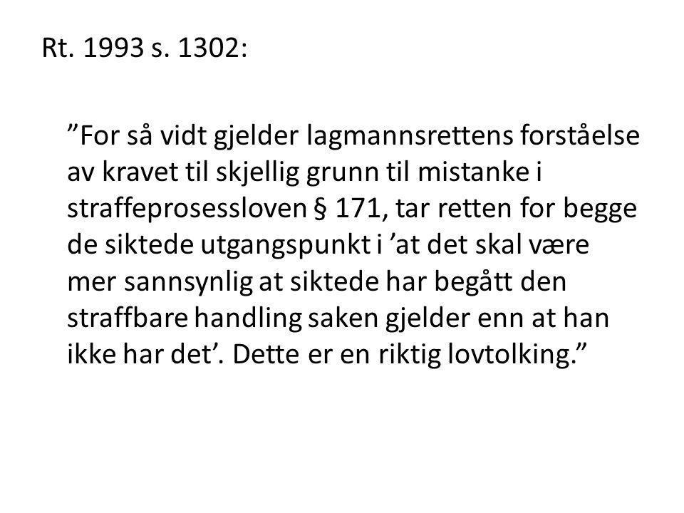 """Rt. 1993 s. 1302: """"For så vidt gjelder lagmannsrettens forståelse av kravet til skjellig grunn til mistanke i straffeprosessloven § 171, tar retten fo"""