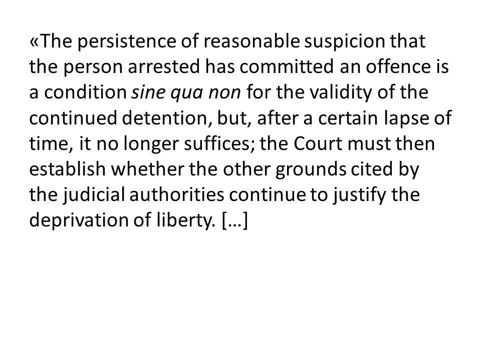 «The persistence of reasonable suspicion that the person arrested has committed an offence is a condition sine qua non for the validity of the continu