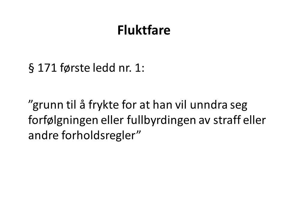 """Fluktfare § 171 første ledd nr. 1: """"grunn til å frykte for at han vil unndra seg forfølgningen eller fullbyrdingen av straff eller andre forholdsregle"""