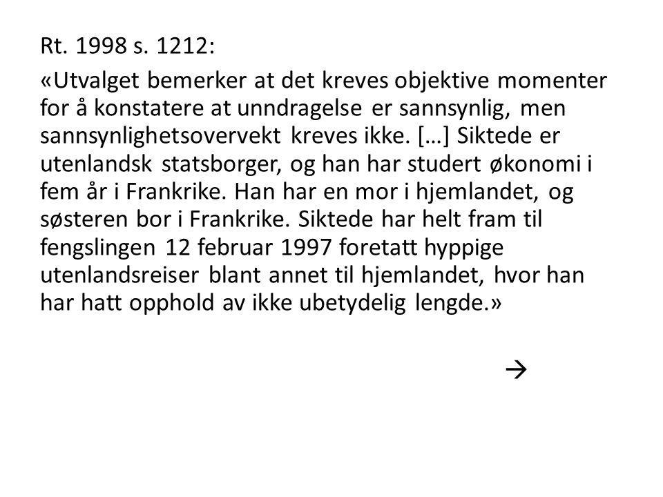 Rt. 1998 s. 1212: «Utvalget bemerker at det kreves objektive momenter for å konstatere at unndragelse er sannsynlig, men sannsynlighetsovervekt kreves