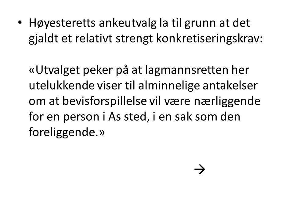 Høyesteretts ankeutvalg la til grunn at det gjaldt et relativt strengt konkretiseringskrav: «Utvalget peker på at lagmannsretten her utelukkende viser