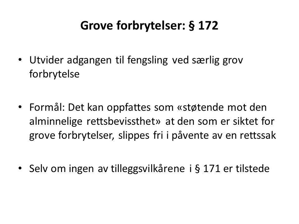 Grove forbrytelser: § 172 Utvider adgangen til fengsling ved særlig grov forbrytelse Formål: Det kan oppfattes som «støtende mot den alminnelige retts