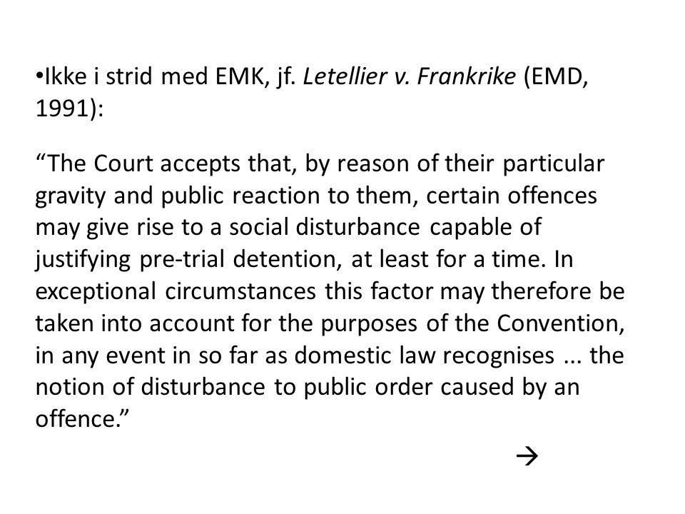 "Ikke i strid med EMK, jf. Letellier v. Frankrike (EMD, 1991): ""The Court accepts that, by reason of their particular gravity and public reaction to th"