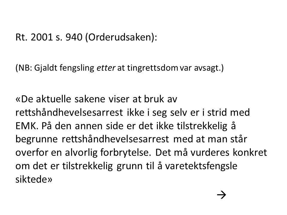 Rt. 2001 s. 940 (Orderudsaken): (NB: Gjaldt fengsling etter at tingrettsdom var avsagt.) «De aktuelle sakene viser at bruk av rettshåndhevelsesarrest