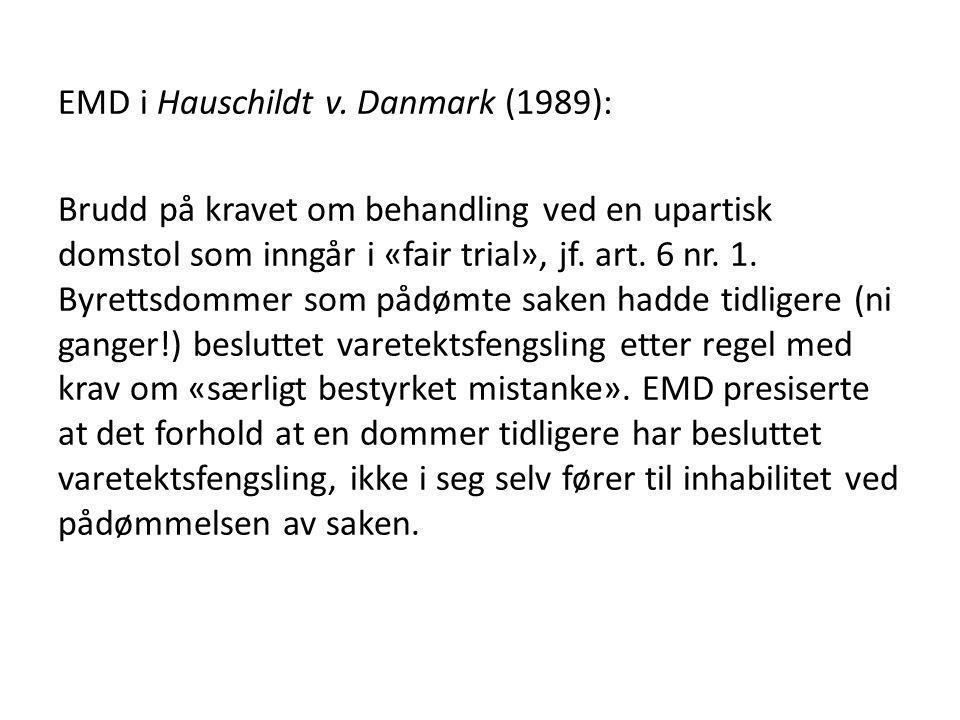EMD i Hauschildt v. Danmark (1989): Brudd på kravet om behandling ved en upartisk domstol som inngår i «fair trial», jf. art. 6 nr. 1. Byrettsdommer s