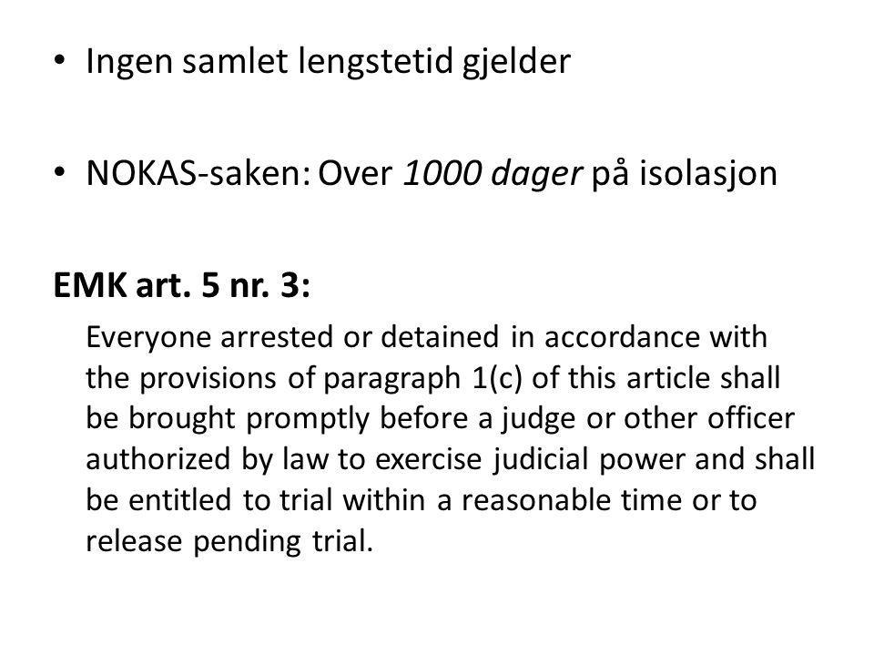Ingen samlet lengstetid gjelder NOKAS-saken: Over 1000 dager på isolasjon EMK art. 5 nr. 3: Everyone arrested or detained in accordance with the provi