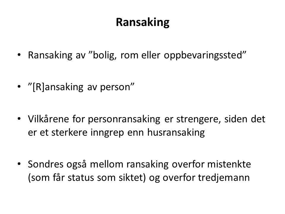 """Ransaking Ransaking av """"bolig, rom eller oppbevaringssted"""" """"[R]ansaking av person"""" Vilkårene for personransaking er strengere, siden det er et sterker"""