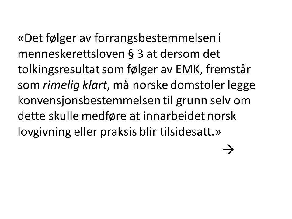 «Det følger av forrangsbestemmelsen i menneskerettsloven § 3 at dersom det tolkingsresultat som følger av EMK, fremstår som rimelig klart, må norske d