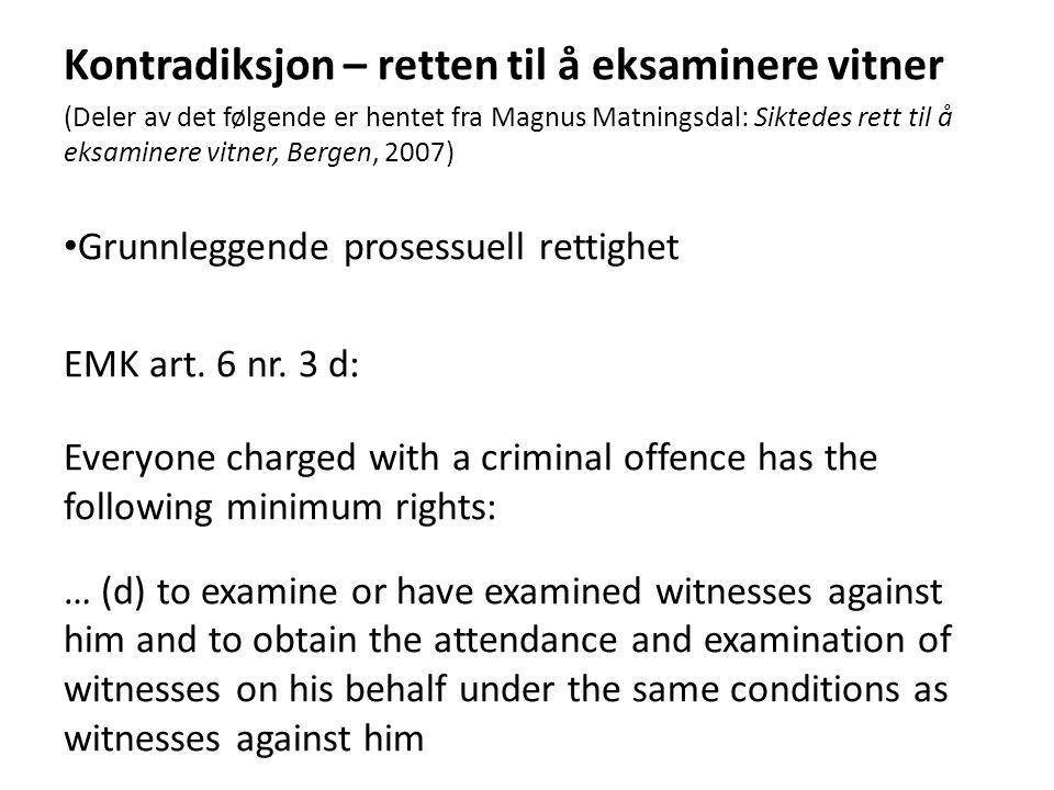 Kontradiksjon – retten til å eksaminere vitner (Deler av det følgende er hentet fra Magnus Matningsdal: Siktedes rett til å eksaminere vitner, Bergen,