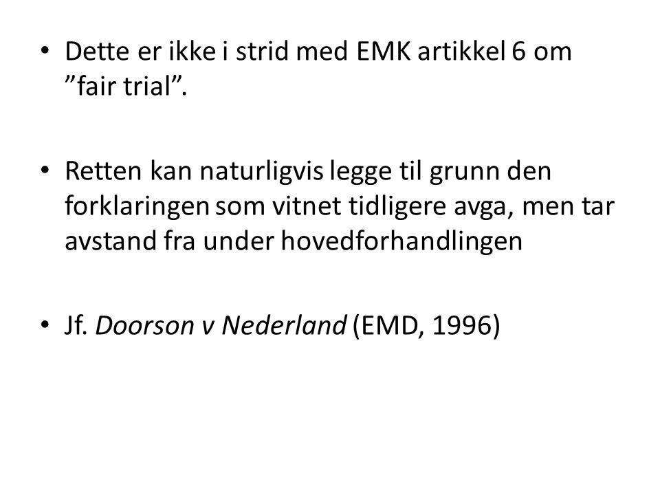 """Dette er ikke i strid med EMK artikkel 6 om """"fair trial"""". Retten kan naturligvis legge til grunn den forklaringen som vitnet tidligere avga, men tar a"""