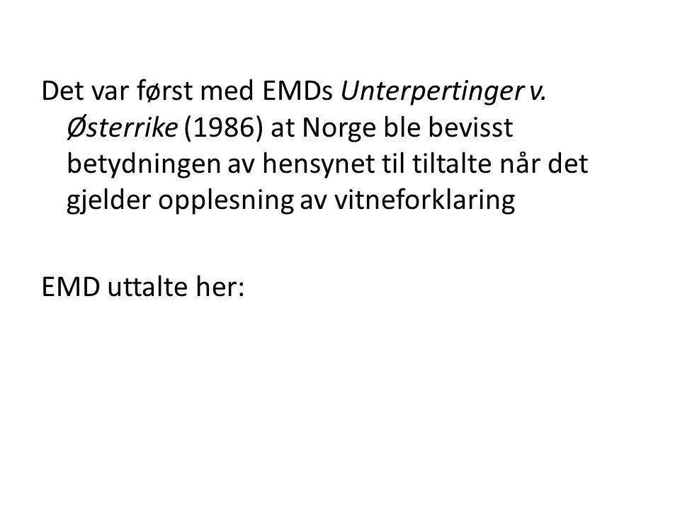 Det var først med EMDs Unterpertinger v. Østerrike (1986) at Norge ble bevisst betydningen av hensynet til tiltalte når det gjelder opplesning av vitn