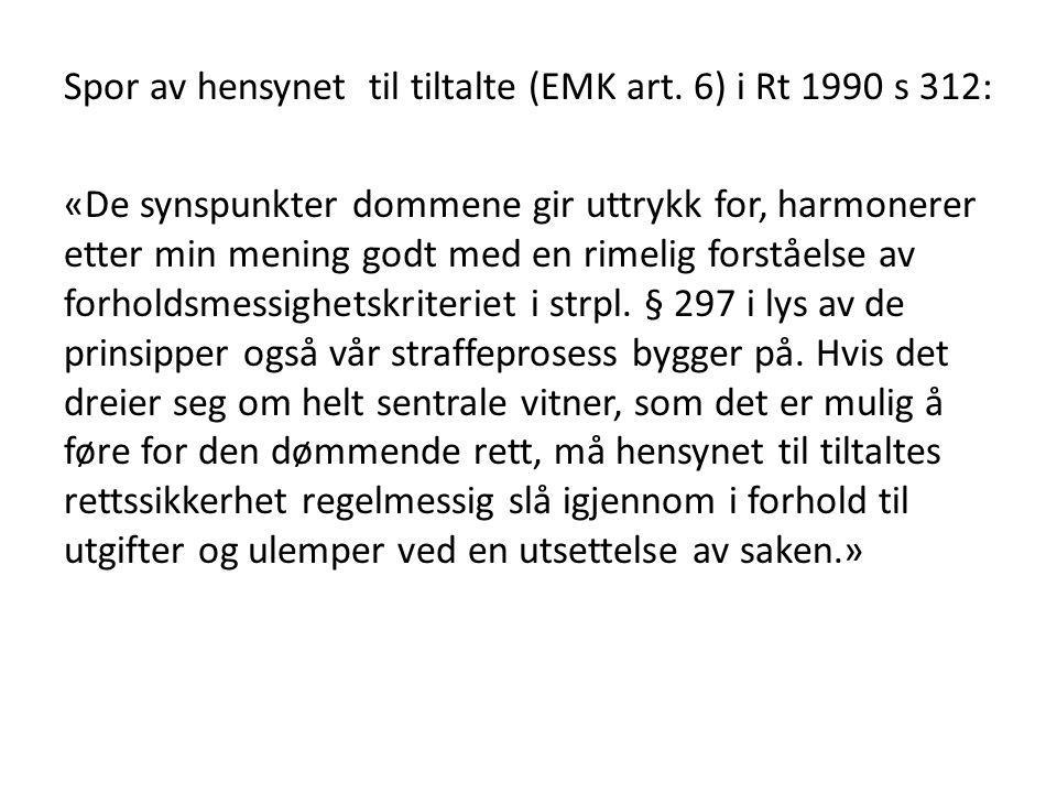 Spor av hensynet til tiltalte (EMK art. 6) i Rt 1990 s 312: «De synspunkter dommene gir uttrykk for, harmonerer etter min mening godt med en rimelig f