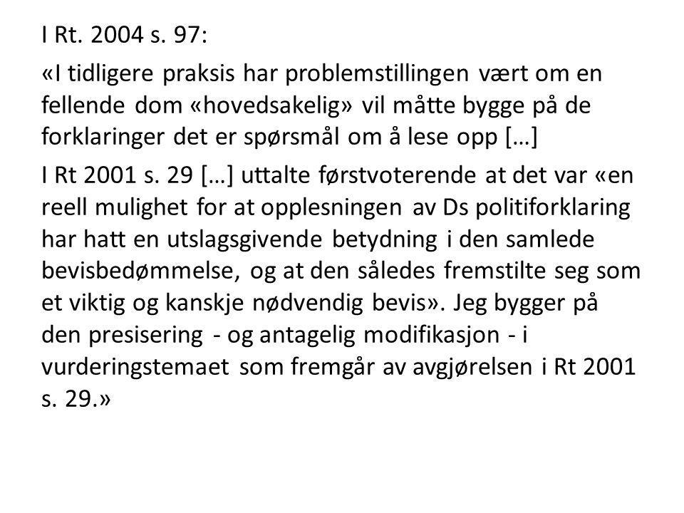 I Rt. 2004 s. 97: «I tidligere praksis har problemstillingen vært om en fellende dom «hovedsakelig» vil måtte bygge på de forklaringer det er spørsmål