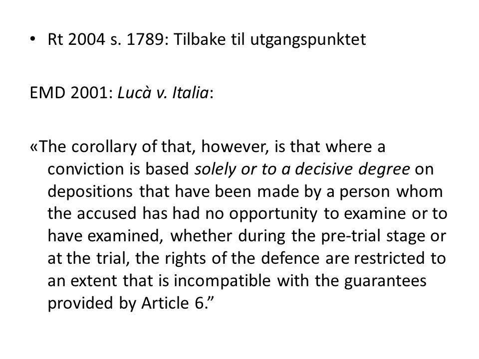 Rt 2004 s. 1789: Tilbake til utgangspunktet EMD 2001: Lucà v. Italia: «The corollary of that, however, is that where a conviction is based solely or t
