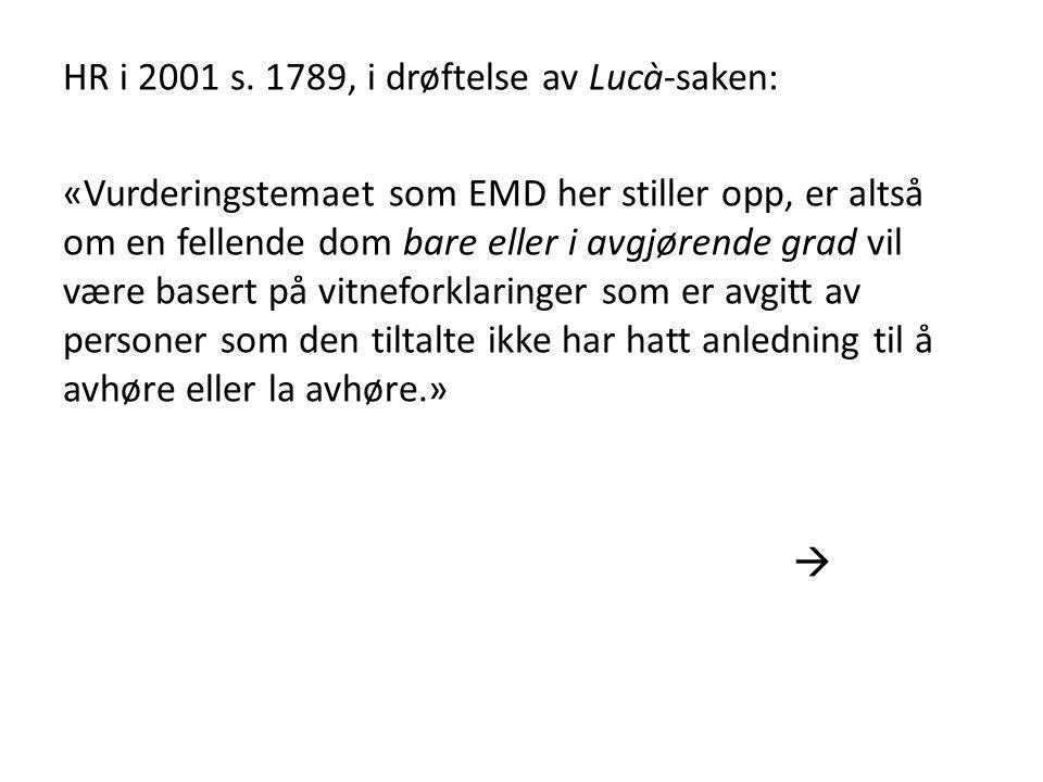 HR i 2001 s. 1789, i drøftelse av Lucà-saken: «Vurderingstemaet som EMD her stiller opp, er altså om en fellende dom bare eller i avgjørende grad vil