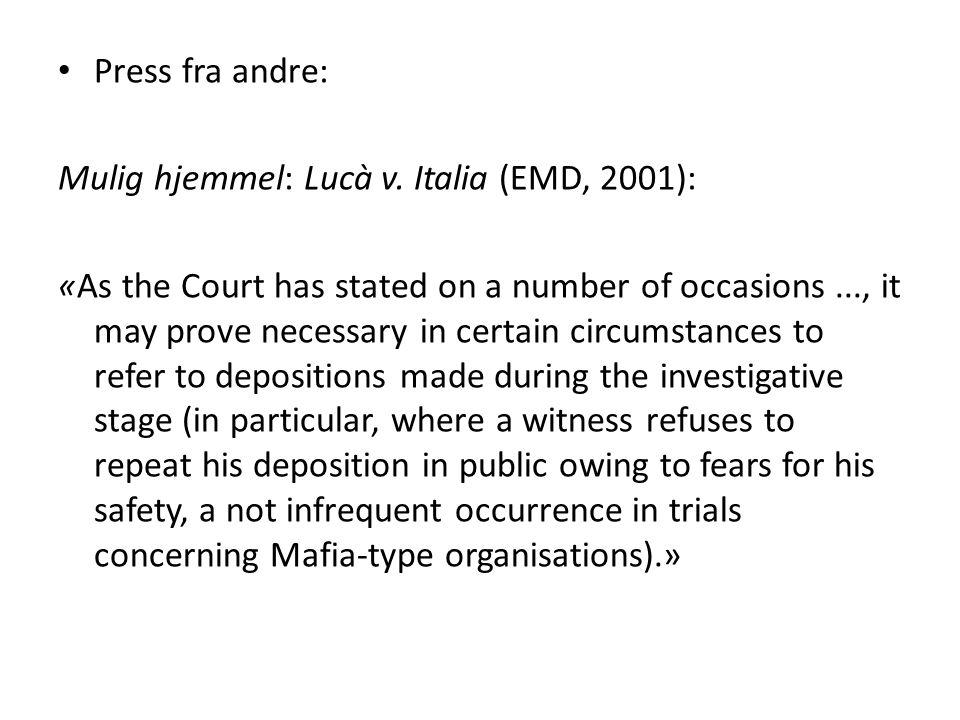 Press fra andre: Mulig hjemmel: Lucà v. Italia (EMD, 2001): «As the Court has stated on a number of occasions..., it may prove necessary in certain ci