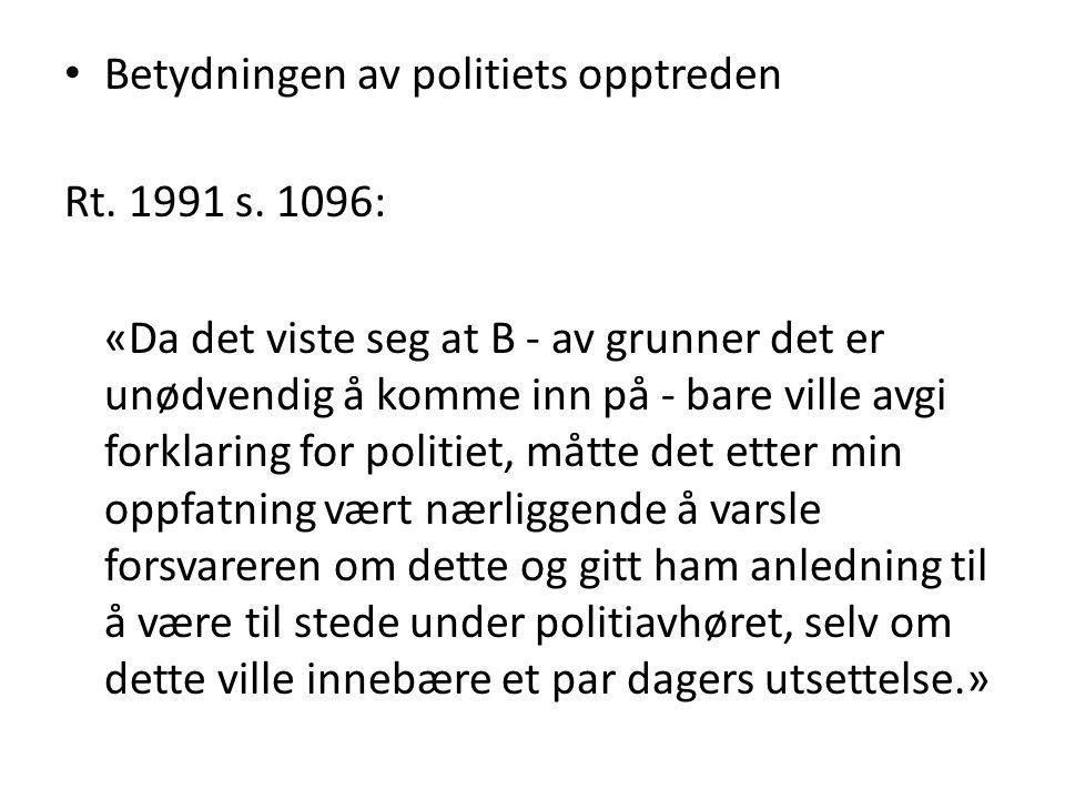 Betydningen av politiets opptreden Rt. 1991 s. 1096: «Da det viste seg at B - av grunner det er unødvendig å komme inn på - bare ville avgi forklaring