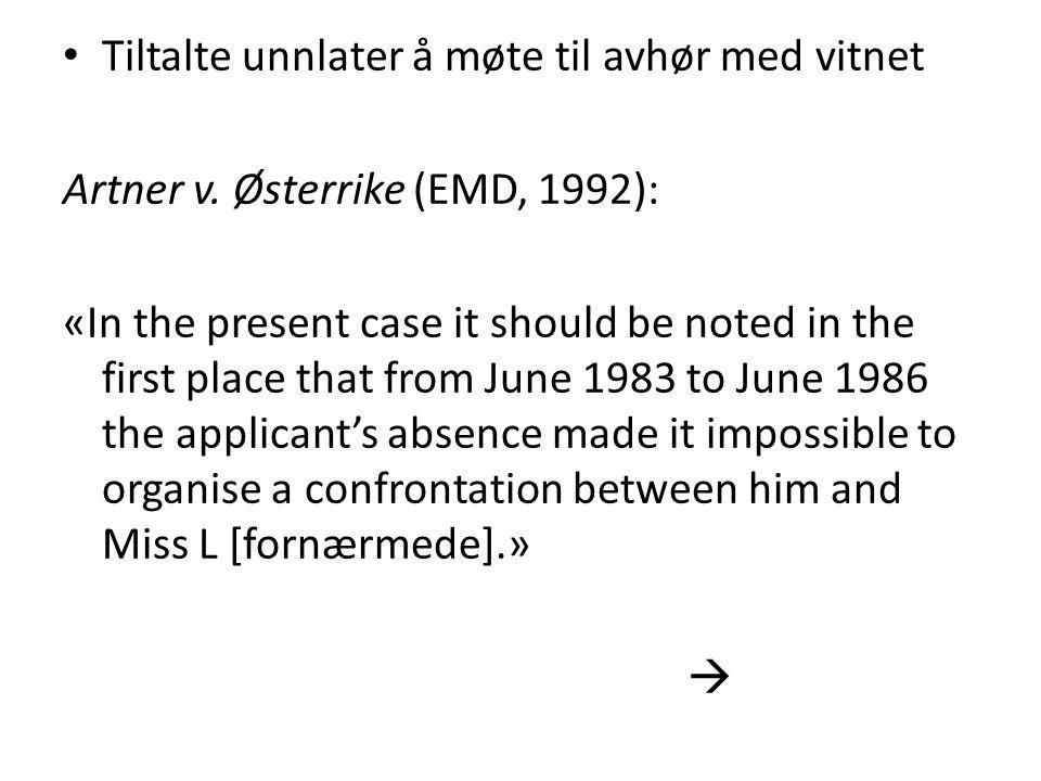 Tiltalte unnlater å møte til avhør med vitnet Artner v. Østerrike (EMD, 1992): «In the present case it should be noted in the first place that from Ju
