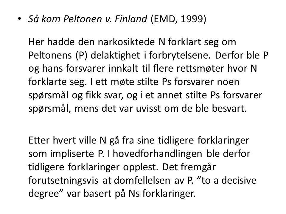 Så kom Peltonen v. Finland (EMD, 1999) Her hadde den narkosiktede N forklart seg om Peltonens (P) delaktighet i forbrytelsene. Derfor ble P og hans fo