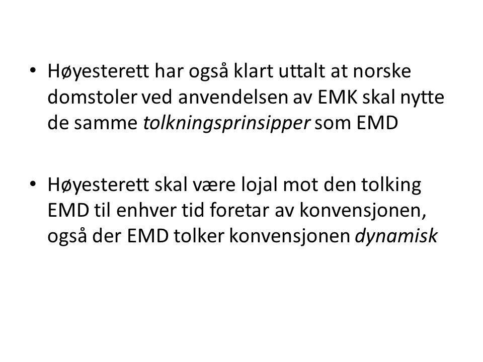 Høyesterett har også klart uttalt at norske domstoler ved anvendelsen av EMK skal nytte de samme tolkningsprinsipper som EMD Høyesterett skal være loj