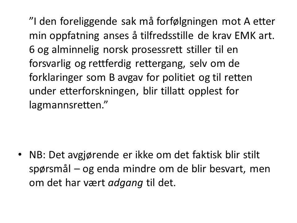 """""""I den foreliggende sak må forfølgningen mot A etter min oppfatning anses å tilfredsstille de krav EMK art. 6 og alminnelig norsk prosessrett stiller"""