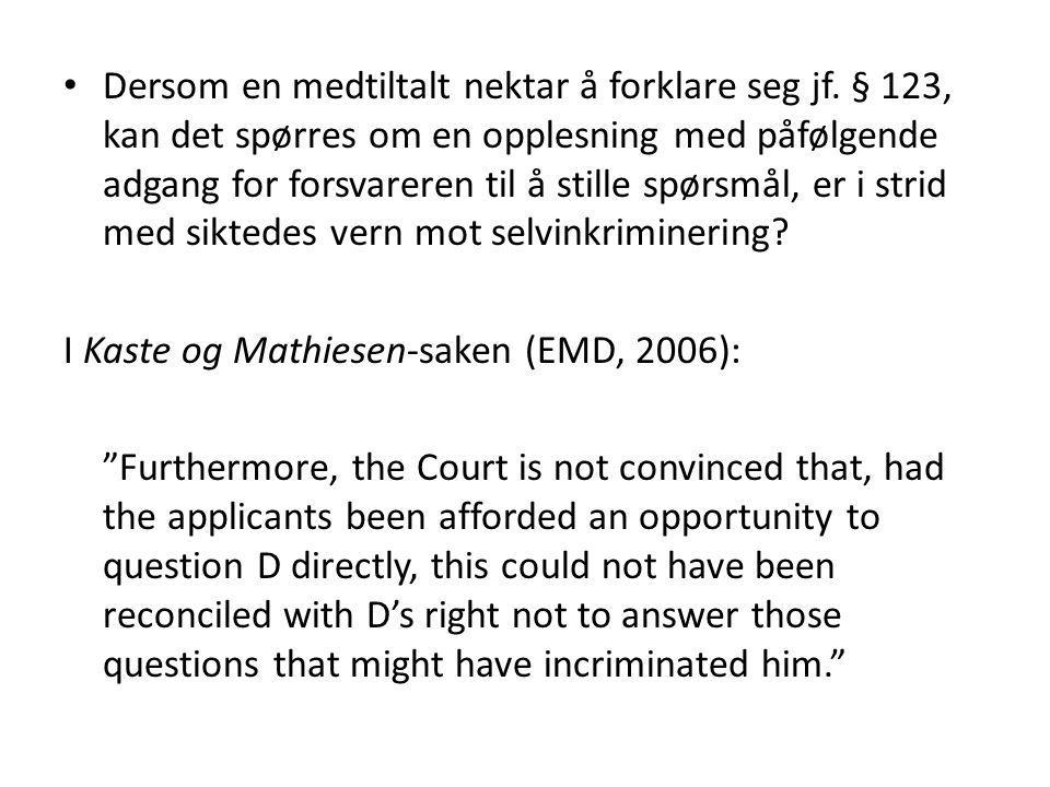 Dersom en medtiltalt nektar å forklare seg jf. § 123, kan det spørres om en opplesning med påfølgende adgang for forsvareren til å stille spørsmål, er